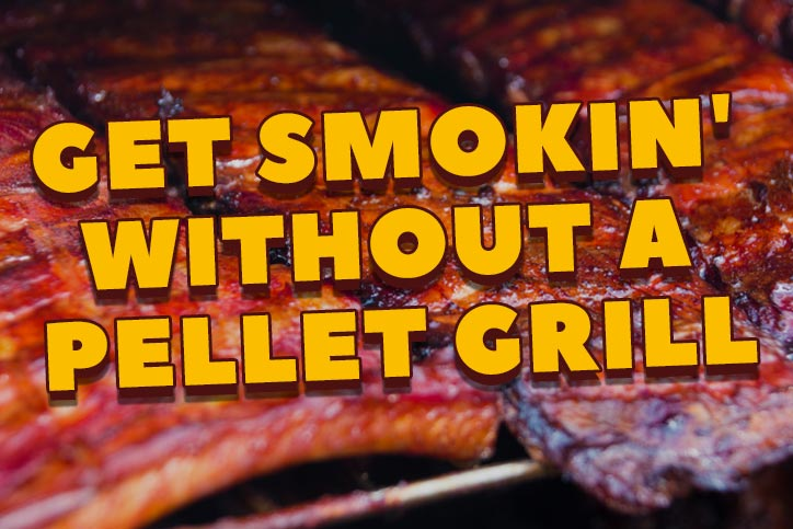 Get Smokin' Without a Pellet Grill